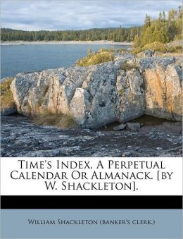 Time's Index, A Perpetual Calendar Or Almanack. [by W. Shackleton].