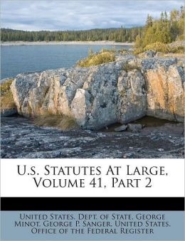 U.s. Statutes At Large, Volume 41, Part 2