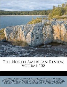 The North American Review, Volume 158