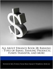 All About Finance Book 28: Banking - Types of Banks, Banking Products, Funds Transfer, and More