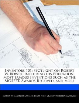 Inventors 101: Spotlight on Robert W. Bower, Including his Education, Most Famous Inventions such as the MOSFET, Awards Received, and more