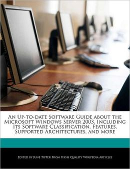 An Up-To-Date Software Guide about the Microsoft Windows Server 2003, Including Its Software Classification, Features, Supported Architectures, and M