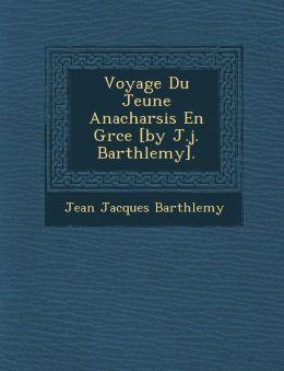 Voyage Du Jeune Anacharsis En Gr ce [by J.j. Barth lemy].