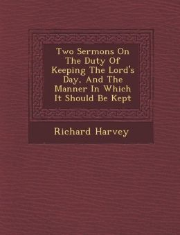 Two Sermons On The Duty Of Keeping The Lord's Day, And The Manner In Which It Should Be Kept