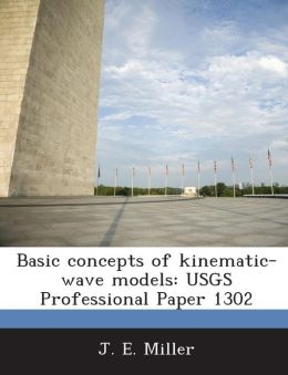 Basic Concepts of Kinematic-Wave Models: Usgs Professional Paper 1302