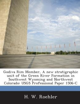Godiva Rim Member, a New Stratigraphic Unit of the Green River Formation in Southwest Wyoming and Northwest Colorado: Usgs Professional Paper 1506-C