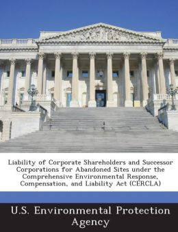 Liability of Corporate Shareholders and Successor Corporations for Abandoned Sites Under the Comprehensive Environmental Response, Compensation, and L