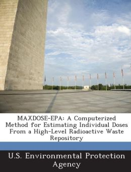 MAXDOSE-EPA: A Computerized Method for Estimating Individual Doses From a High-Level Radioactive Waste Repository