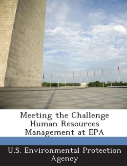 Meeting the Challenge Human Resources Management at EPA