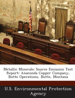 Metallic Minerals: Source Emission Test Report: Anaconda Copper Company, Butte Operations, Butte, Montana