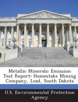 Metallic Minerals: Emission Test Report: Homestake Mining Company, Lead, South Dakota