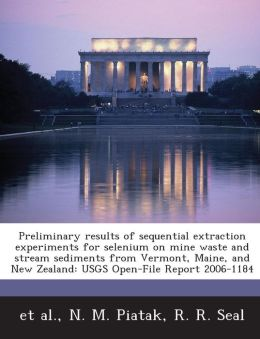 Preliminary results of sequential extraction experiments for selenium on mine waste and stream sediments from Vermont, Maine, and New Zealand: USGS Open-File Report 2006-1184