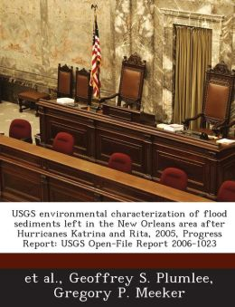 USGS environmental characterization of flood sediments left in the New Orleans area after Hurricanes Katrina and Rita, 2005, Progress Report: USGS Open-File Report 2006-1023