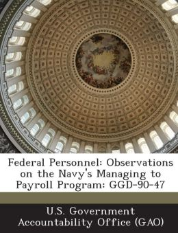 Federal Personnel: Observations on the Navy's Managing to Payroll Program: Ggd-90-47