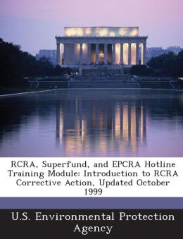 RCRA, Superfund, and Epcra Hotline Training Module: Introduction to RCRA Corrective Action, Updated October 1999