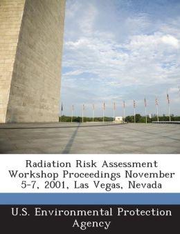 Radiation Risk Assessment Workshop Proceedings November 5-7, 2001, Las Vegas, Nevada