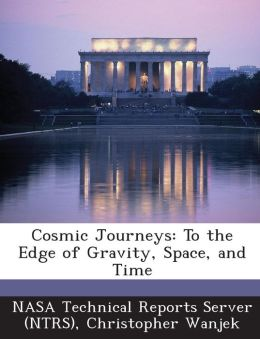 Cosmic Journeys: To the Edge of Gravity, Space, and Time