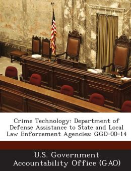 Crime Technology: Department of Defense Assistance to State and Local Law Enforcement Agencies: Ggd-00-14