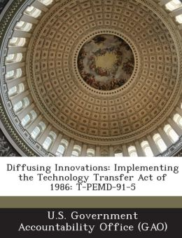 Diffusing Innovations: Implementing the Technology Transfer Act of 1986: T-Pemd-91-5