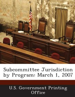 Subcommittee Jurisdiction by Program: March 1, 2007
