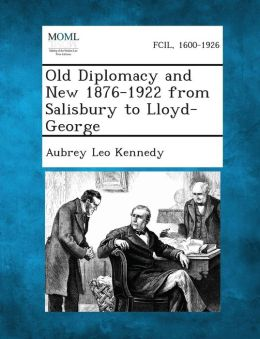 Old Diplomacy and New 1876-1922 from Salisbury to Lloyd-George