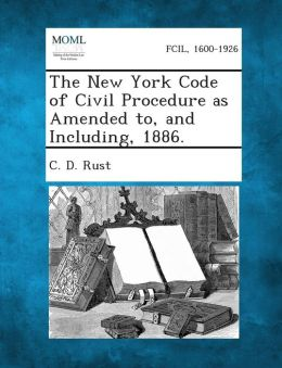 The New York Code of Civil Procedure as Amended To, and Including, 1886.