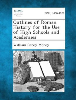 Outlines of Roman History for the Use of High Schools and Academies