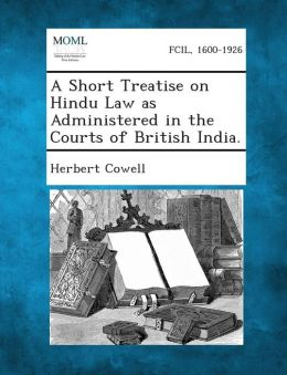 A Short Treatise on Hindu Law as Administered in the Courts of British India.