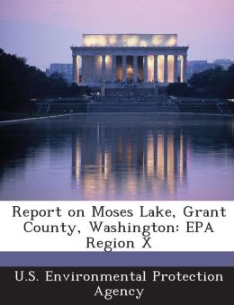 Report on Moses Lake, Grant County, Washington: EPA Region X