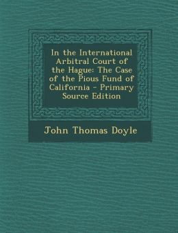 In the International Arbitral Court of the Hague: The Case of the Pious Fund of California