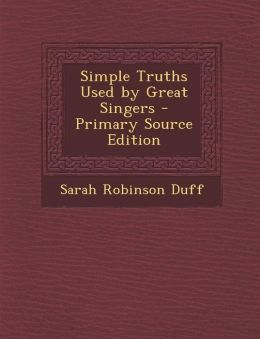 Simple Truths Used by Great Singers - Primary Source Edition