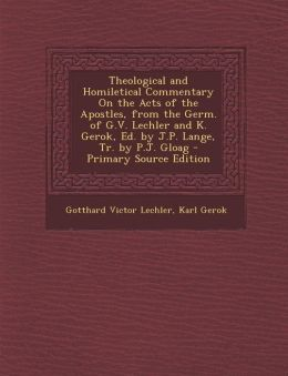 Theological and Homiletical Commentary on the Acts of the Apostles, from the Germ. of G.V. Lechler and K. Gerok, Ed. by J.P. Lange, Tr. by P.J. Gloag