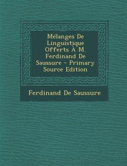 Melanges de Linguistique Offerts A M. Ferdinand de Saussure