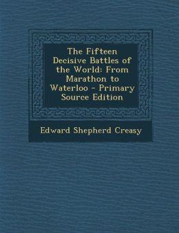 Fifteen Decisive Battles of the World: From Marathon to Waterloo