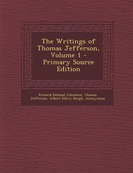 The Writings of Thomas Jefferson, Volume 1 - Primary Source Edition