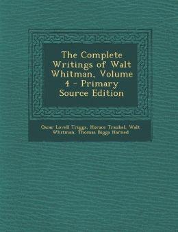 Complete Writings of Walt Whitman, Volume 4