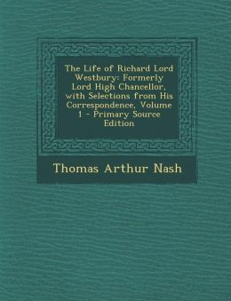 Life of Richard Lord Westbury: Formerly Lord High Chancellor, with Selections from His Correspondence, Volume 1