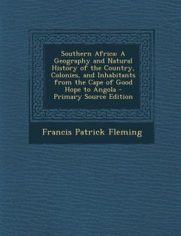 Southern Africa: A Geography and Natural History of the Country, Colonies, and Inhabitants from the Cape of Good Hope to Angola - Prima