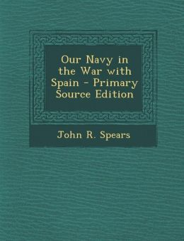 Our Navy in the War with Spain - Primary Source Edition
