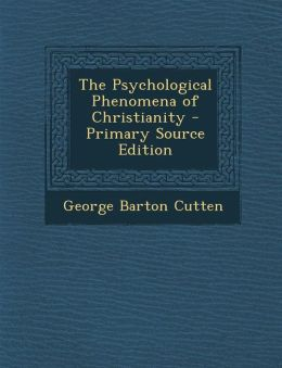 The Psychological Phenomena of Christianity - Primary Source Edition