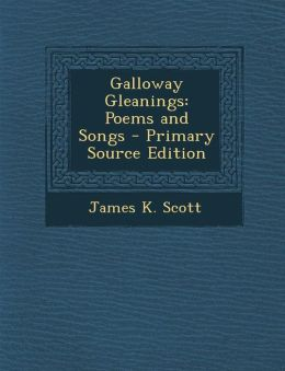 Galloway Gleanings: Poems and Songs