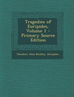 Tragedies of Euripides, Volume 1