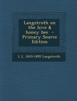 Langstroth on the Hive & Honey Bee