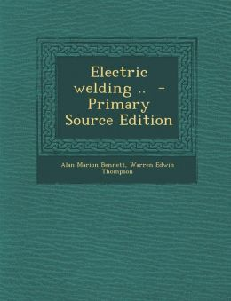 Electric Welding .. - Primary Source Edition
