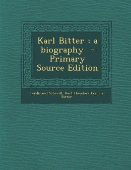 Karl Bitter: A Biography - Primary Source Edition