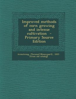 Improved Methods of Corn Growing and Intense Cultivation - Primary Source Edition