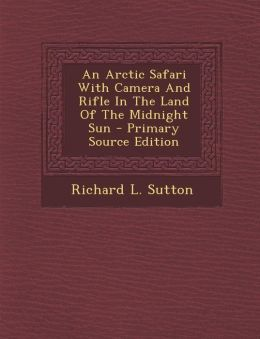 Arctic Safari with Camera and Rifle in the Land of the Midnight Sun