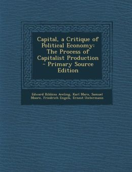 Capital, a Critique of Political Economy: The Process of Capitalist Production