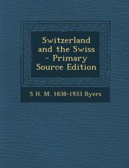Switzerland and the Swiss - Primary Source Edition