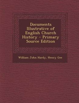 Documents Illustrative of English Church History - Primary Source Edition